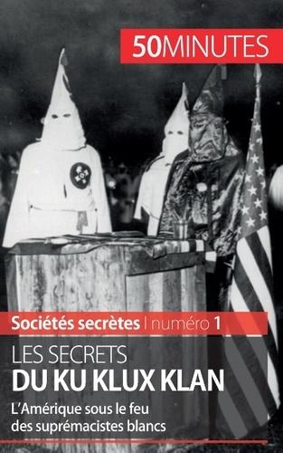Raphaël Coune - Les secrets du Ku Klux Klan - L'Amérique sous le feu des suprémacistes blancs.