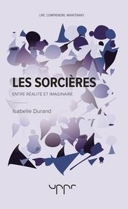 Isabelle Durand - Les sorcières - Entre réalité et imaginaire.