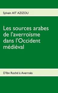 Sylvain Ait-Azizou - Les sources arabes de l'averroïsme dans l'occident médiéval - D'Ibn Rochd à Averroès.