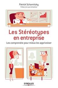 Patrick Scharnitzky - Les stéréotypes en entreprise - Les comprendre pour mieux les apprivoiser.