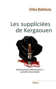 Gilles Battistuta - Les Suppliciées de Kergaouen - Quand la pensée scélérate invite à commettre l'inconcevable.