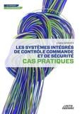 Cédric Sindjui - Les systèmes intégrés de contrôle commande et de sécurité - Cas pratiques.
