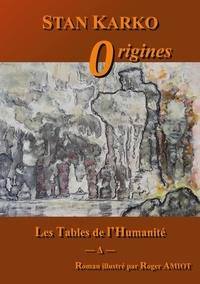 Stan Karko - Les Tables de l'Humanité  : Origines.