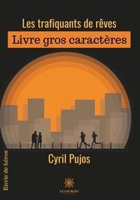 Cyril Pujos - Les trafiquants de rêves.