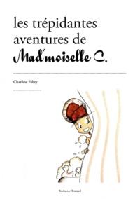 Charline Fabry - Les trépidantes aventures de Mlle C - (Entre Paris et Singapour).