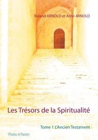 Roland Arnold et Aline Arnold - Les trésors de la spiritualité - Tome 1, L'Ancien testament.