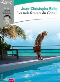 Jean-Christophe Rufin - Les trois femmes du Consul. 1 CD audio MP3