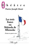 Patrice Joseph Lhoni - Les trois francs ou Malanda de Mbenseke - Drame en quatre actes.