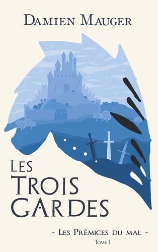 Damien Mauger - Les Trois Gardes - Tome 1, Les Prémices du Mal.