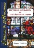 Jacques Troger - Les vitraux alchimiques de St-Etienne-du-Mont.