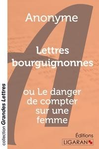Anonyme - Lettres bourguignonnes - Ou Le danger de compter sur une femme.