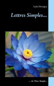 Lydia Montigny - Lettres simples... - ... de l'être simple.