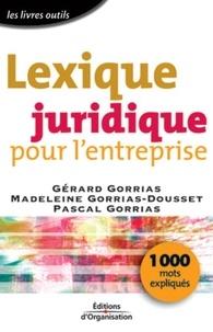 Gérard Gorrias et Madeleine Gorrias-Dousset - Lexique juridique pour l'entreprise.