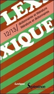 Annie Becq et Jean-Pierre Beaujot - Lexique N° 12/13 : Dictionnaires et littérature - Littérature et dictionnaires.