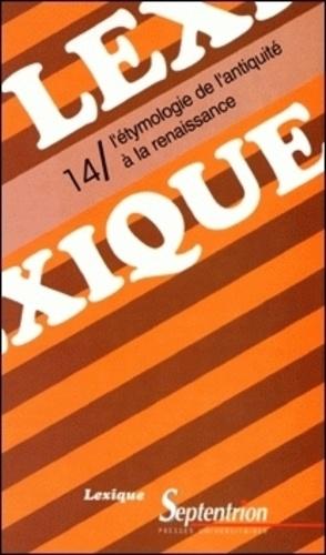 Claude Buridant - Lexique N° 14 : L'étymologie de l'Antiquité à la Renaissance.