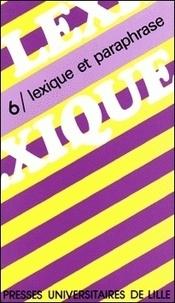 Karine Baschung et Bernard Fradin - Lexique N° 6 : Lexique et paraphrase.