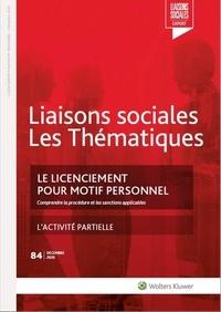 Sandra Limou et Hubert Chemla - Liaisons sociales Les Thématiques N° 84, décembre 2020 : Le licenciement pour motif personnel - Comprendre la procédure et les sanctions applicables. L'activité partielle.