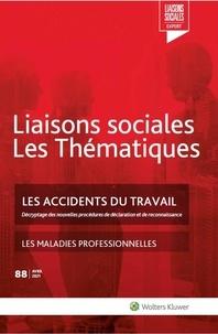 Sandra Limou et Farah Nassiri Amini - Liaisons sociales Les Thématiques N° 88, avril 2021 : Les accidents du travail ; Les maladies professionnelles.