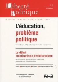 Thierry Boutet et Jean-Pierre Cattenoz - Liberté politique N° 38, Septembre 200 : L'éducation, problème politique.