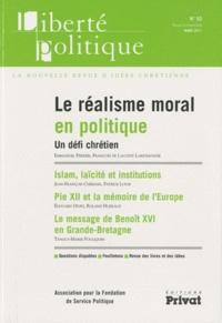 Jean-François Chemain et Patrick Louis - Liberté politique N° 52, Mars 2011 : Le réalisme moral en politique - Un défi chrétien.