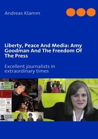 Liberty, peace and media: Amy Goodman and the freedom of the press - Excellent journalists in extraordinary times.pdf