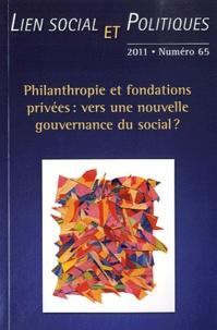 Sylvain Lefèvre et Johanne Charbonneau - Lien social et politiques N° 65, 2011 : Philanthropie et fondations privées : vers une nouvelle gouvernance du social ?.