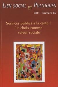 Johanne Charbonneau - Lien social et politiques N° 66/2011 : Services publics à la carte ? Le choix comme valeur sociale.