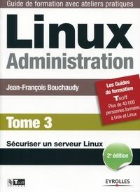 Jean-François Bouchaudy - Linux Administration - Tome 3, Sécuriser un serveur linux.