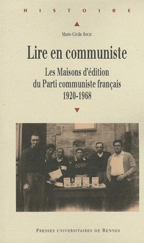 Marie-Cécile Bouju - Lire en communiste - Les maisons d'édition du Parti communiste français, 1920-1968.