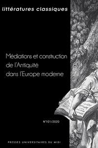 Philippe Chométy et Flora Champy - Littératures classiques N° 101/2020 : Médiations et construction de l'Antiquité dans l'Europe moderne.