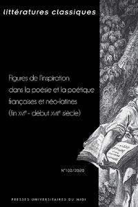 Audrey Duru et Clément Duyck - Littératures classiques N° 102/2020 : Figures de l'inspiration dans la poésie et la poétique françaises et néo-latines (fin XVIe-début XVIIIe siècle).