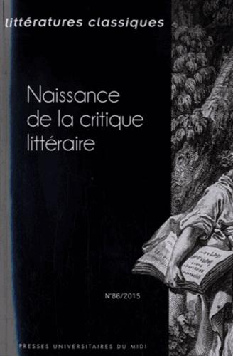 Patrick Dandrey - Littératures classiques N° 86/2015 : Naissance de la critique littéraire.