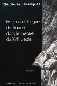 Bénédicte Louvat-Molozay - Littératures classiques N° 87/2015 : Français et langues de France dans le théâtre du XVIIe siècle.