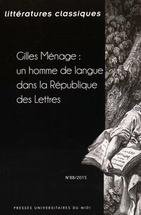 Isabelle Trivisani-Moreau - Littératures classiques N° 88/2015 : Gilles Ménage : un homme de langue dans la République des Lettres.