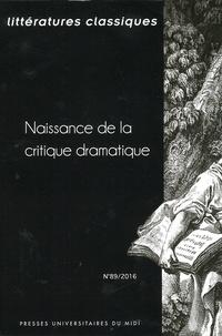 Lise Michel et Claude Bourqui - Littératures classiques N° 89/2016 : Naissance de la critique dramatique.