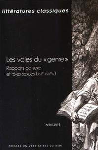 """Florence Lotterie - Littératures classiques N° 90/2016 : Les voies du """"genre"""" - Rapports de sexe et rôles sexués (XVIe-XVIIIe siècle)."""