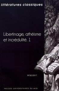 Jean-Pierre Cavaillé - Littératures classiques N° 92/2017 : Libertinage, athéisme et incrédulité - Volume 1.