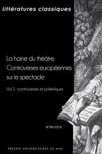François Lecercle et Clotilde Thouret - Littératures classiques N° 98/2019 : La haine du théâtre - Controverses européennes sur le spectacle - Volume 1, Controverses et polémiques.