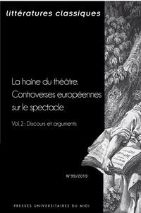 François Lecercle et Clotilde Thouret - Littératures classiques N° 99/2019 : La haine du théâtreLa haine du théâtre - Controverses européennes sur le spectacle - Volume 2, Discours et arguments.