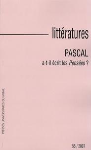 Muriel Bourgeois et Michel Le Guern - Littératures N° 55, 2007 : Pascal a-t-il écrit les Pensées ?.