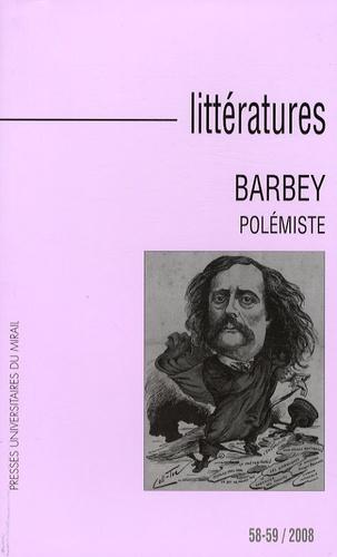 Pierre Glaudes et Marie-Catherine Huet-Brichard - Littératures N° 58-59, 2008 : Barbey polémiste.
