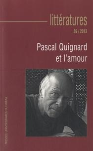 Sylvie Vignes et Christine Rodriguez - Littératures N° 69/2013 : Pascal Quignard et l'amour.
