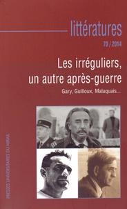 Julien Roumette - Littératures N° 70/2014 : Les irréguliers, un autre après-guerre - Gary, Guilloux, Malaquais....