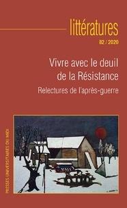 Julien Roumette - Littératures N° 82/2020 : Vivre avec le deuil de la Résistance - Relectures de l'après-guerre.