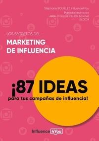 Stéphane Bouillet - Los secretos del marketing de influencia - 87 ideas para tus campanas de influencia!.