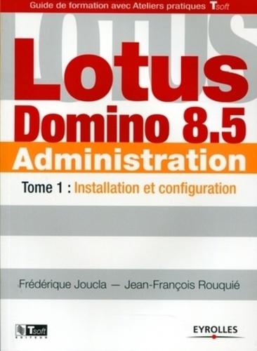 Frédérique Joucla et Jean-François Rouquié - Lotus Domino 8.5 Administration - Tome 1, Installation et configuration.