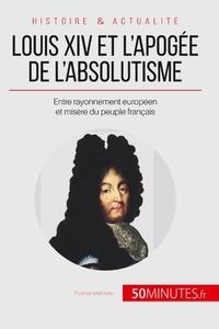 Thomas Melchers - Louis XIV et l'apogée de l'absolutisme - Entre rayonnement européen et misère du peuple français.