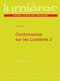 Pierre Crétois et Emmanuel Faye - Lumières N° 34, 2nd semestre  : Controverses sur les Lumières - Tome 2.