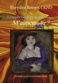Eurydice Reinert - M'aimeras-tu ? L'impérissable quête - Volume 1.
