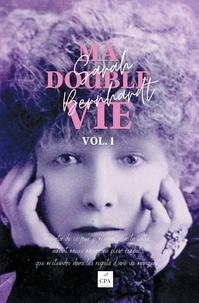 Sarah Bernhardt - Ma double vie - Mémoires de Sarah Bernhardt, 1.